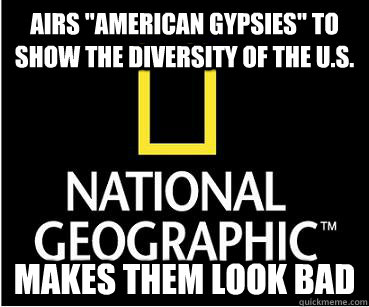 airs american gypsies to show the diversity of the us ma - Scumbag Nat Geo