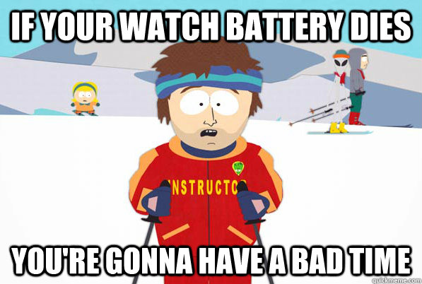 if your watch battery dies youre gonna have a bad time - Bad Time Ski Instructor