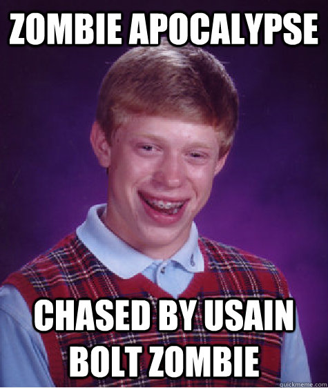 zombie apocalypse chased by usain bolt zombie - Bad Luck Brian