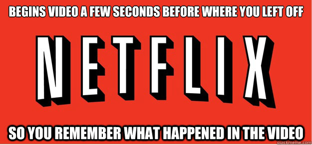 begins video a few seconds before where you left off so you  - Good Guy Netflix