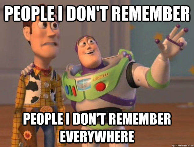 people i dont remember people i dont remember everywhere - Buzz Lightyear