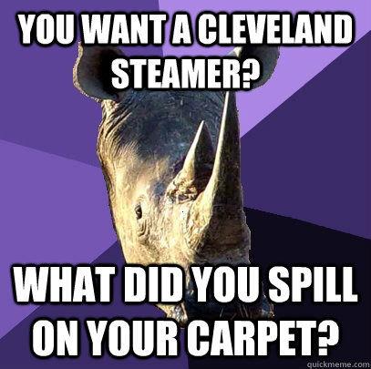 you want a cleveland steamer what did you spill on your car - Sexually Oblivious Rhino