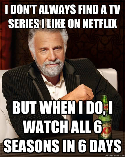 i dont always find a tv series i like on netflix but when i - The Most Interesting Man In The World