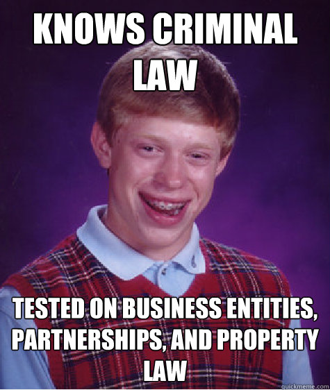 knows criminal law tested on business entities partnership - Bad Luck Brian