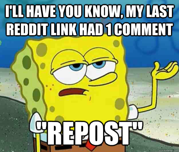 ill have you know my last reddit link had 1 comment repos - Tough Spongebob