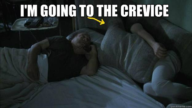 im going to the crevice  -