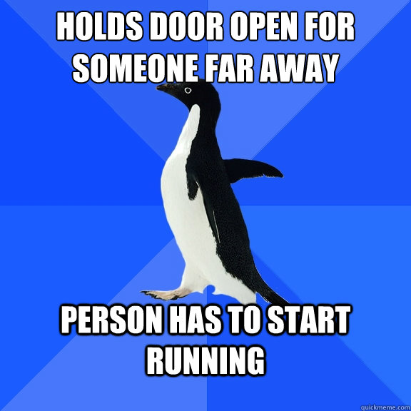holds door open for someone far away person has to start run - Socially Awkward Penguin