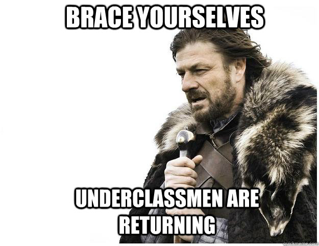 brace yourselves underclassmen are returning - Imminent Ned