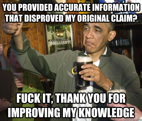 you provided accurate information that disproved my original - Upvoting Obama