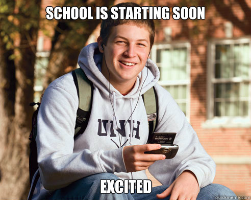 school is starting soon excited - College Freshman