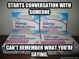 starts conversation with someone cant remember what youre  - Scumbag Diphenydramine