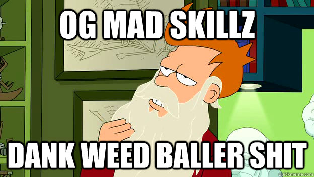 og mad skillz dank weed baller shit - philosophy fry
