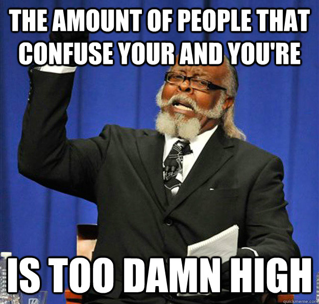 the amount of people that confuse your and youre is too dam - Jimmy McMillan