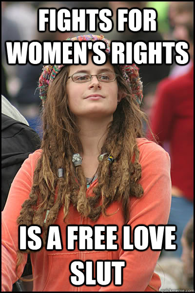 fights for womens rights is a free love slut - College Liberal