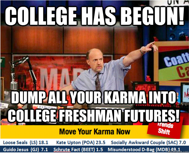 college has begun dump all your karma into college freshman - Jim Kramer with updated ticker