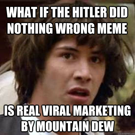 what if the hitler did nothing wrong meme is real viral mark - conspiracy keanu