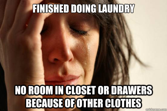 finished doing laundry no room in closet or drawers because  - First World Problems