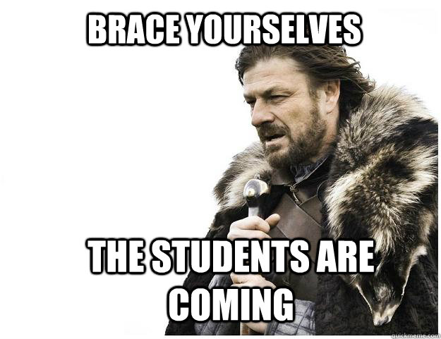 brace yourselves the students are coming - Imminent Ned