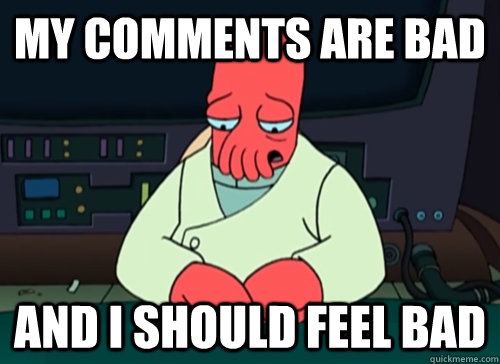 my comments are bad and i should feel bad - sad zoidberg