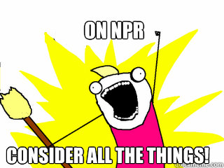 on npr consider all the things - All The Things