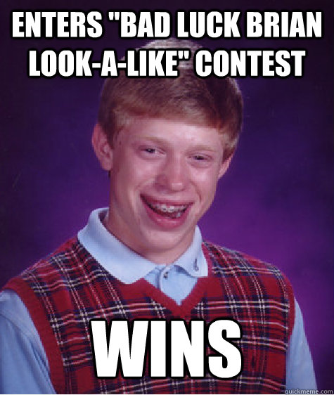 enters bad luck brian lookalike contest wins - Bad Luck Brian