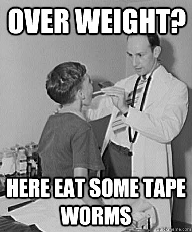 over weight here eat some tape worms - Turn of the Century Doctor