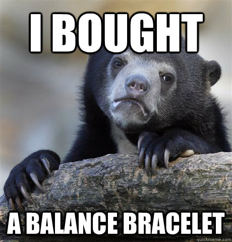 i bought a balance bracelet - Confession Bear