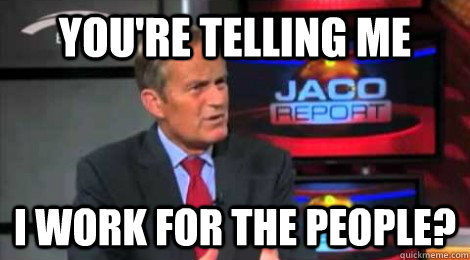 youre telling me i work for the people - Skeptical Todd Akin
