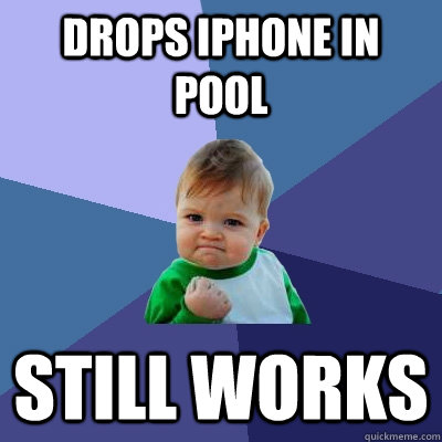 drops iphone in pool still works  - Success Kid