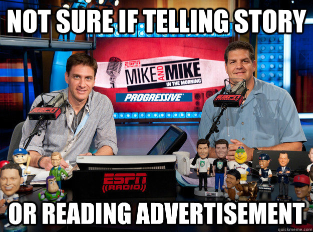not sure if telling story or reading advertisement - mike and mike