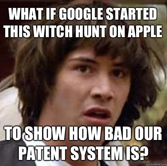 what if Google started this witch hunt on Apple To show how  - conspiracy keanu