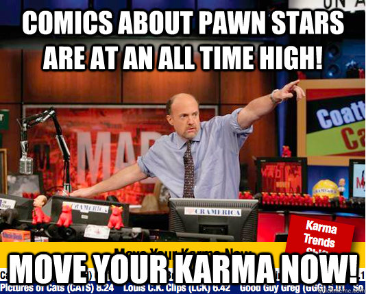 comics about pawn stars are at an all time high move your k - move your karma now
