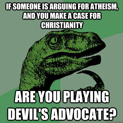 if someone is arguing for atheism and you make a case for c - Philosoraptor