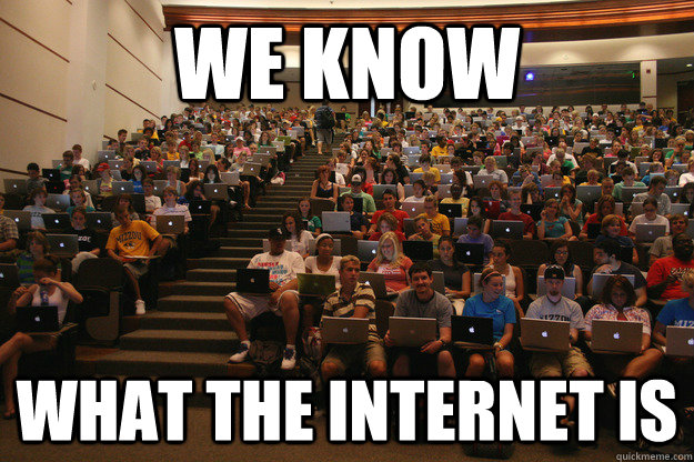 we know what the internet is - College Classroom