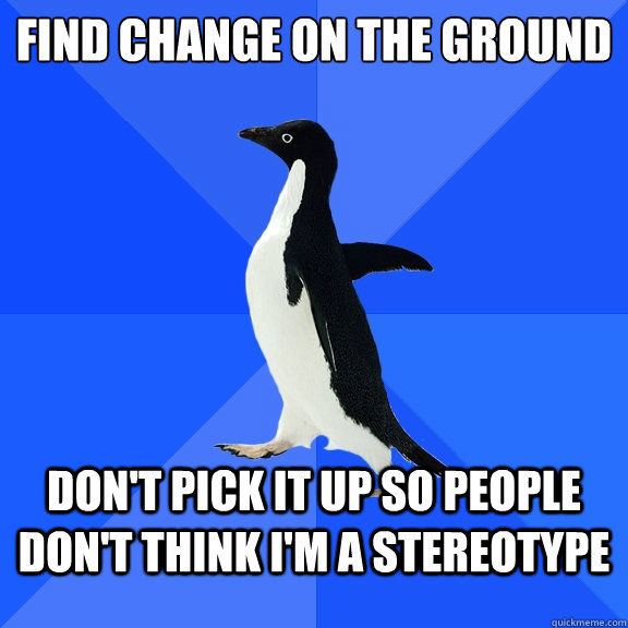 find change on the ground dont pick it up so people dont t - Socially Awkward Penguin
