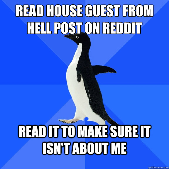 read house guest from hell post on reddit read it to make su - Socially Awkward Penguin
