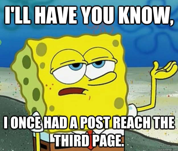 ill have you know i once had a post reach the third page - Tough Spongebob