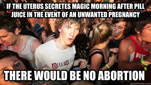 if the uterus secretes magic morning after pill juice in the - Sudden Clarity Clarence