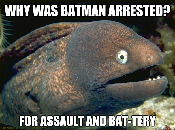 why was batman arrested for assault and battery  - Bad Joke Eel