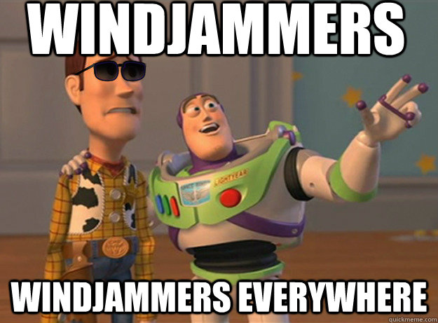 windjammers windjammers everywhere - Dat Ass Everywhere