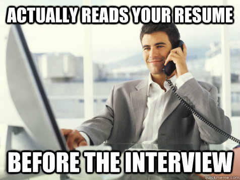 actually reads your resume before the interview - Good Guy Potential Employer