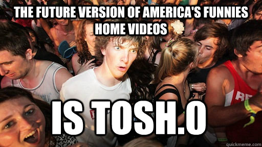 the future version of americas funnies home videos is tosh - Sudden Clarity Clarence