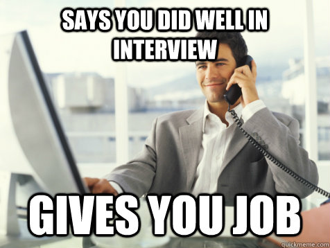 says you did well in interview gives you job - Good Guy Potential Employer