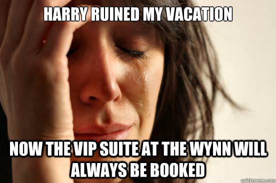 harry ruined my vacation now the vip suite at the wynn will  - First World Problems