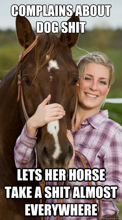 complains about dog shit lets her horse take a shit almost  - Scumbag horse owners