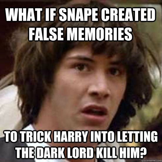 what if snape created false memories to trick harry into let - conspiracy keanu