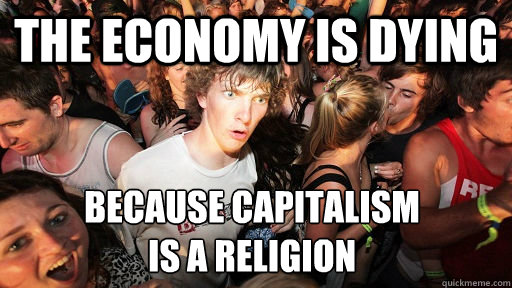 the economy is dying because capitalism is a religion - Sudden Clarity Clarence