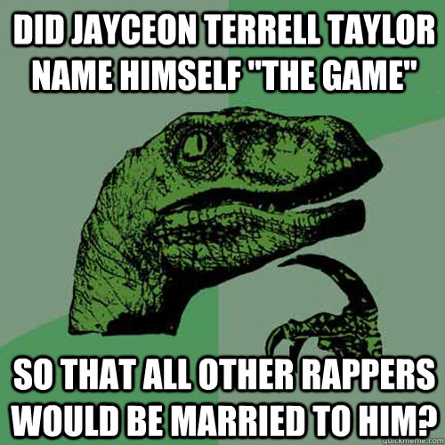 did jayceon terrell taylor name himself the game so that a - Philosoraptor