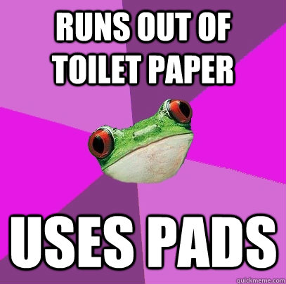 runs out of toilet paper uses pads - Foul Bachelorette Frog