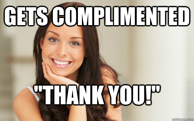 gets complimented thank you - Good Girl Gina